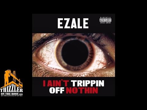 Ezale - I Ain't Trippin Off Nothin [Thizzler.com]
