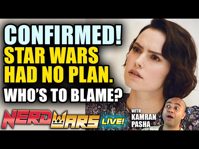 Daisy Ridley Confirms Star Wars Had No Plan - Who's Fault Was It? - NERD WARS! w/ Guest Kamran Pasha