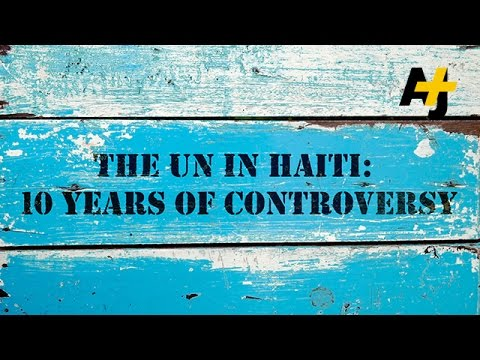The UN In Haiti: Ten Years Of Controversy