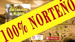 Cien por ciento Norteño - Los comando de Cristo - Mas coros cristianos