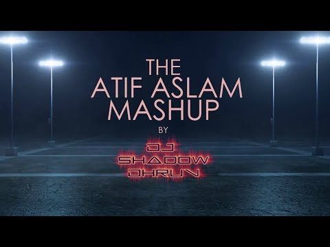 MASHUP: The ATIF ASLAM Mashup 2017 | DJ Shadow Dhruv | Best Of Atif Aslam | HD Video