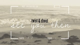 Twist and Shout || See you then. {Destiel}
