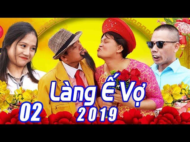 Phim Hài Tết 2019   LÀNG Ế VỢ 5 - TẬP 2   Hài Tết Mới Nhất 2019   Phim Hay Cười Vỡ Bụng