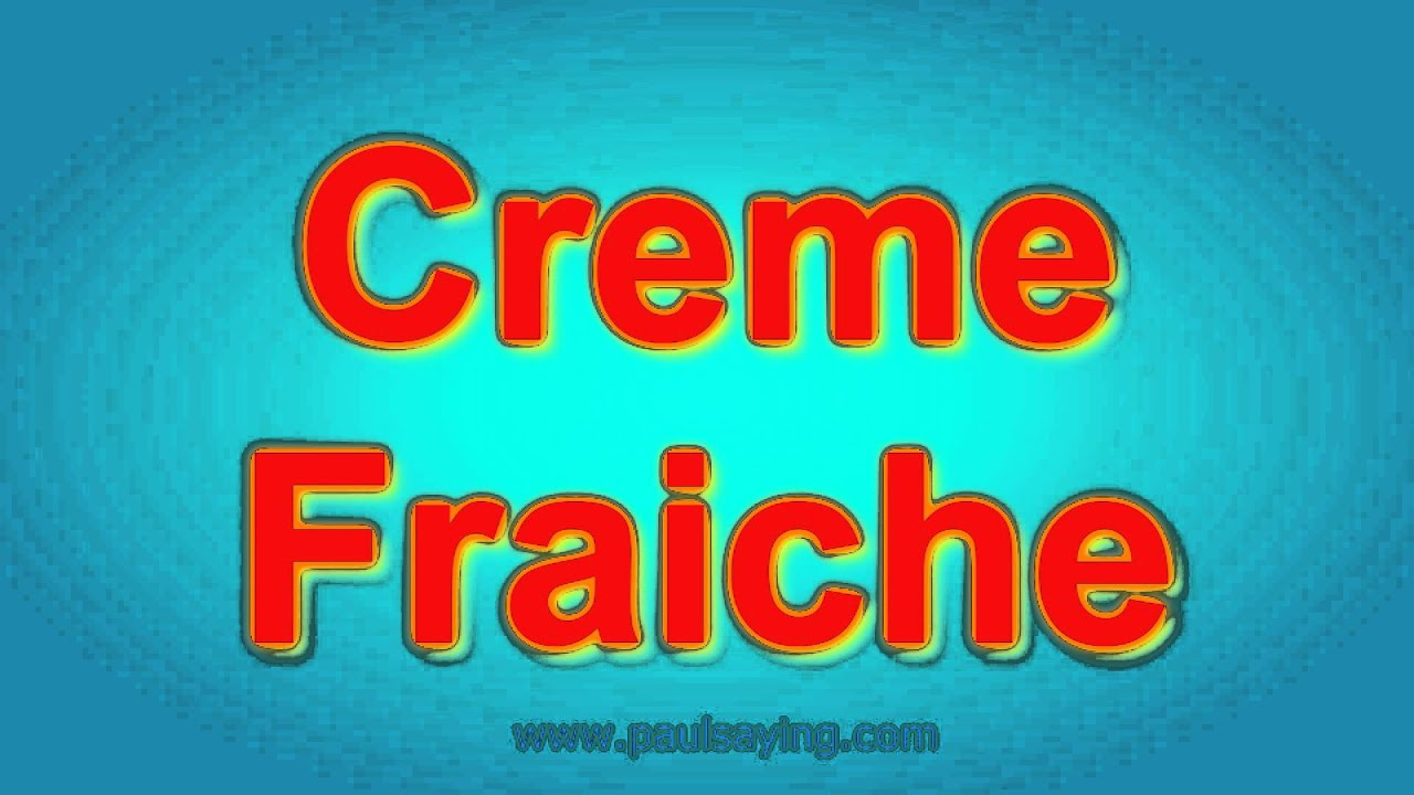 HOW TO PRONOUNCE: CREME FRAICHE. PRONUNCIATION GUIDE. HOW TO SAY ...