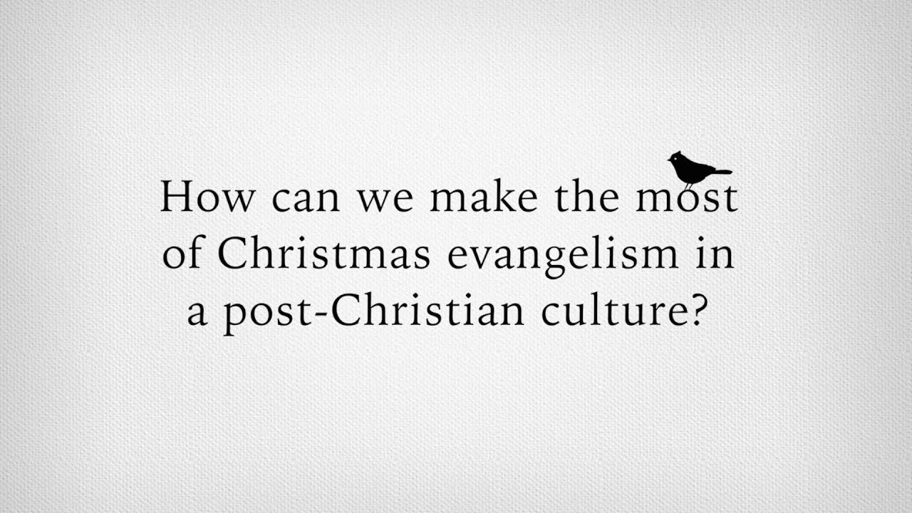 How can we make the most of Christmas evangelism in a post-Christian ...