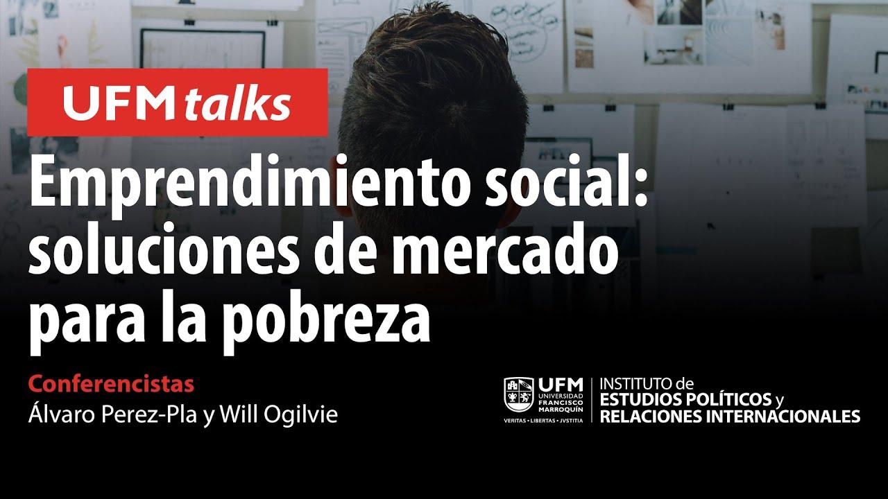 Emprendimiento social: soluciones de mercado para la pobreza con Álvaro Perez-Pla