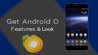 How to Get Android O Features & Look On Any Android Device