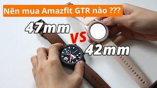 Nên mua Amazfit GTR 47mm hay 42mm: PHIÊN BẢN NÀO SẼ PHÙ HỢP VỚI BẠN