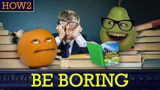 HOW2: How to be Boring!