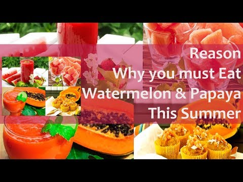 Reason Why you must have watermelon and papaya in your Diet