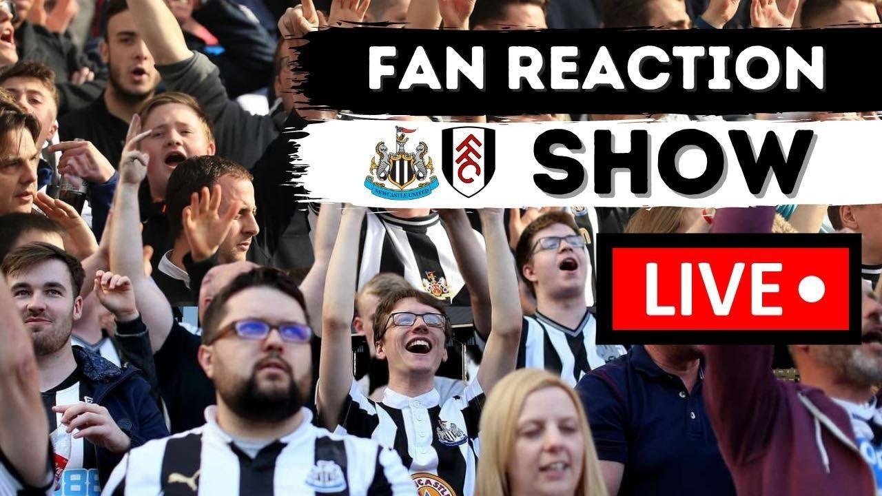 Live Fan Reaction Show   Fulham - Newcastle United