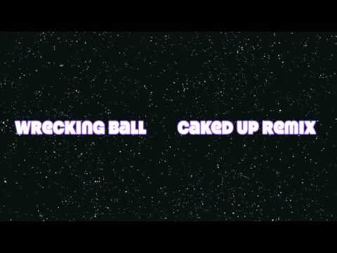 Wrecking Ball |  Caked Up Remix