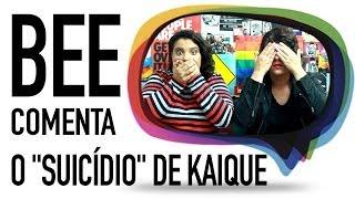 """O """"SUICÍDIO"""" DE KAIQUE - Bee Comenta"""