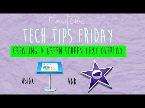 HOW TO: TEXT OVERLAY ON GREEN SCREEN USING IMOVIE AND KEYNOTE   TECH TIPS FRIDAY   MAMMA CHAVEZ