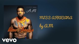 A.M - MISS AFRICANA (AUDIO)
