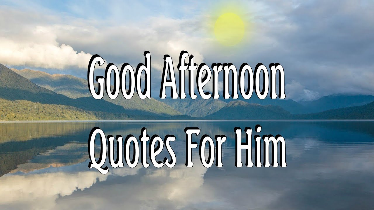 Good Afternoon Quotes For Him: Good Afternoon Quotes For Him