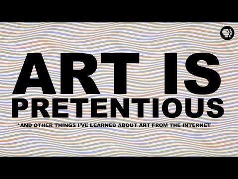 Art is Pretentious* | The Art Assignment | PBS Digital Studios