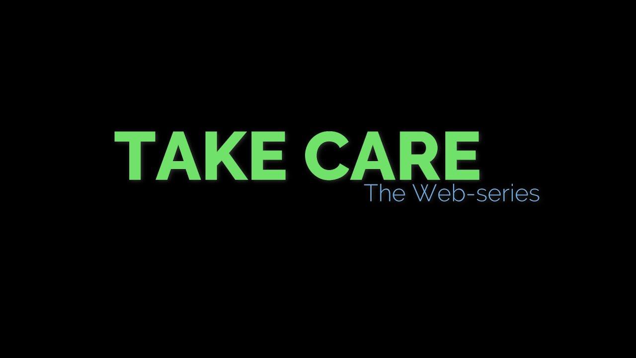 TAKE CARE| WEB SERIES|FINALE