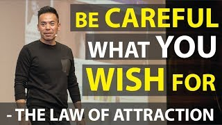 Be Careful What You Wish For - The Law of Attraction