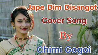 Jape Dim Disangot | Cover Song | Chimi Gogoi