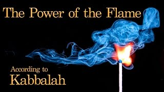 The Power of a Flame According to Kabbalah