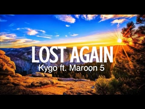 Kygo ft. Maroon 5 - Lost Again (Lyrics)