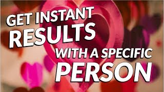 Get INSTANT RESULTS with your SPECIFIC PERSON - Law of attraction
