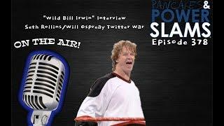 "Pancakes and Powerslams (#378) - ""Wild"" Bill Irwin, Seth Rollins/Will Ospreay Twitter War thumbnail"
