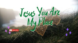 Jesus You Are My Place