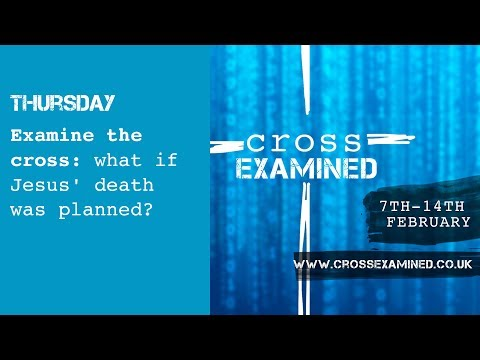 Examine the cross: what if Jesus' death was planned?