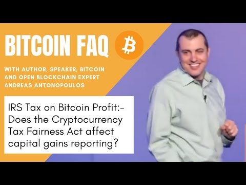 Bitcoin FAQ - IRS Tax On Bitcoin Profit - Does Crypto Fairness Act Affect Capital Gains Reporting?