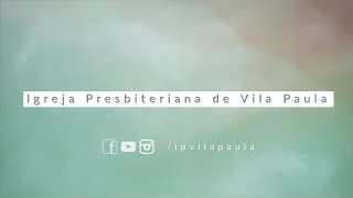 Culto 18.07.2021 - Igreja Presbiteriana de Vila Paula