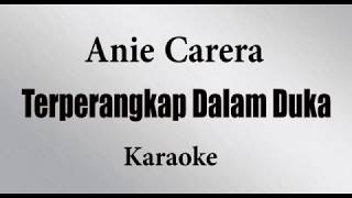 ANIE CARERA - TERPERANGKAP DALAM DUKA  // KARAOKE POP INDONESIA TANPA VOKAL // LIRIK