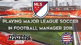 MLS Guide for Football Manager 2018 - Part 2 (Squad Management)