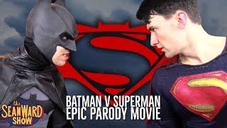 Batman V Superman: Dawn of Justice EPIC PARODY MOVIE - The Sean Ward Show