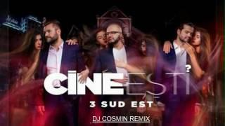 3 Sud Est   Cine esti   Deejay Cosmin Remix