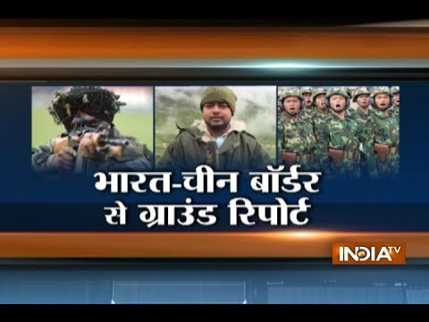 Watch India Tv Ground Zero report from India-Sikkim-China border in Doka La