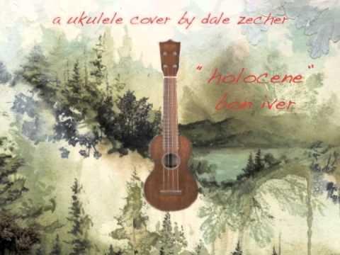 Holocene Bon Iver Cover On Ukulele By Dale Zecher Youtube