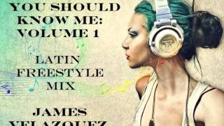 You Should Know Me: Volume 1 (Latin Freestyle) - DJ James Velazquez