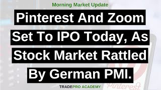 Pinterest and Zoom set to IPO today, as stock market rattled by German PMI.