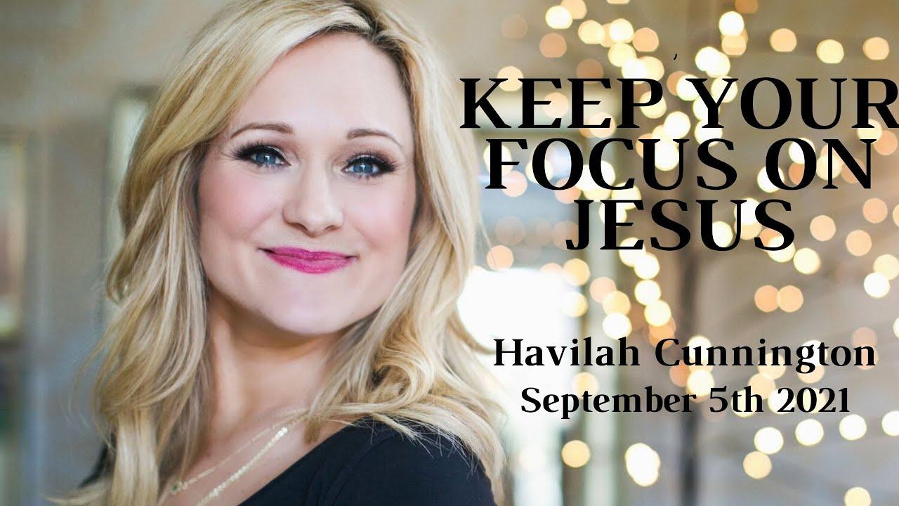 Download NEW SERMON - September 5th 2021   KEEP YOUR FOCUS ON JESUS   Havilah Cunnington    Bethel Semon