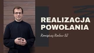 Realizacja powołania | Remigiusz Recław SJ