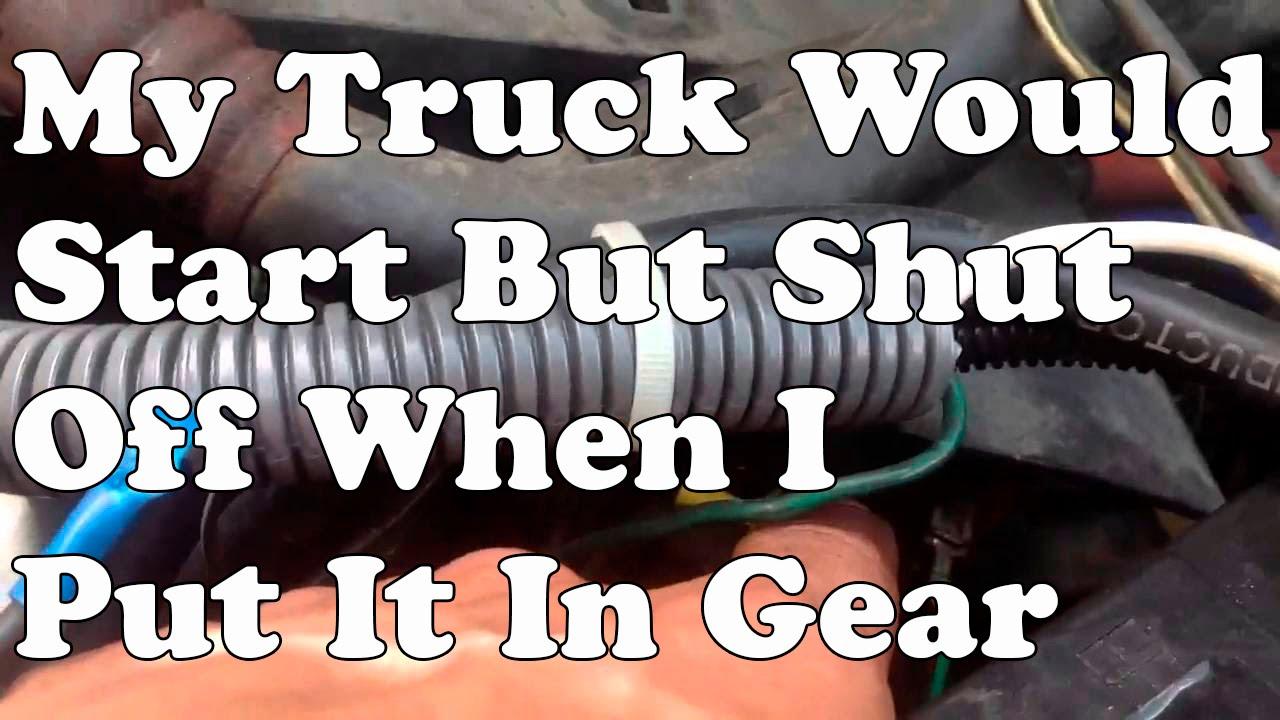 My Truck Would Start But Shut Off When I Put It In Gear