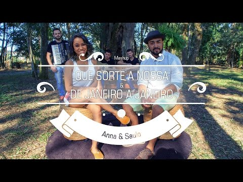 Anna e Saulo - (Mashup - Que Sorte a Nossa & De Janeiro a Janeiro)