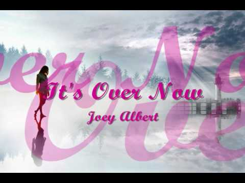 It's Over Now - Joey Albert