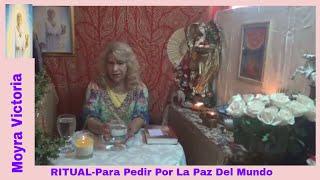 RITUAL- Para Pedir Por La Paz Del Mundo- Moyra Victoria Clarividente