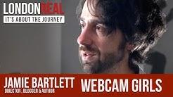 My Webcam Sex Worker Orgy - Jamie Bartlett | London Real