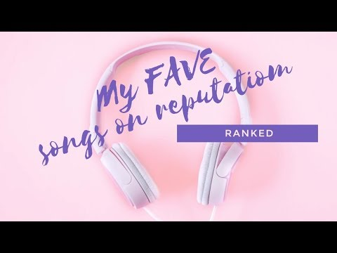 TAYLOR SWIFT'S REPUTATION SONGS | RANKED!