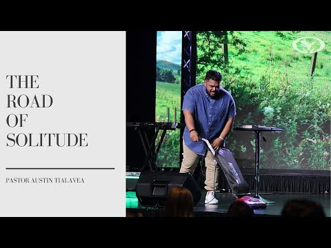 The Road of Solitude Pastor Austin Tialavea 6 13 21