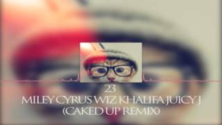 23 ft. Miley Cyrus, Wiz Khalifa Juicy J (CAKED UP Remix)